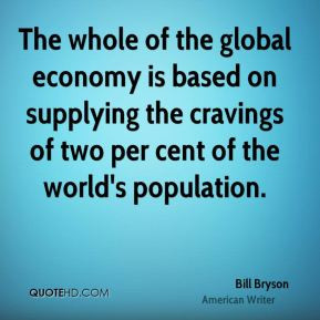 bill-bryson-bill-bryson-the-whole-of-the-global-economy-is-based-on ...