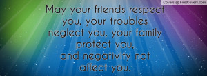 May your friends respect you, your troubles neglect you, your family ...