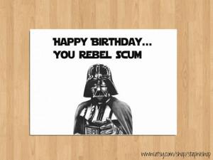 Star Wars Birthday Card // Happy Birthday you rebel scum// 5x7 blank ...