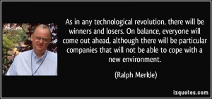 As in any technological revolution, there will be winners and losers ...