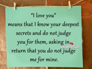 Know Your Deepest Secrets And Do Not Judge You For Them.