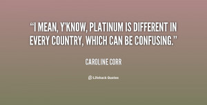 mean, y'know, platinum is different in every country, which can be ...