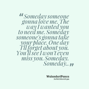 Quotes Picture: someday someone gonna love me the way i wanted you to ...