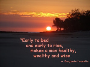 Early to bed and early to rise, makes a man healthy, wealthy and ...