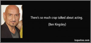 More Ben Kingsley Quotes