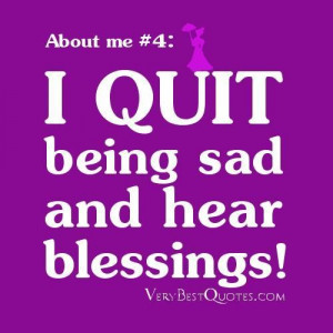Quotes about me quite being sad and hear blessing