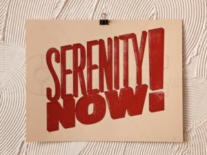 Serenity Now ! – Advice Quote