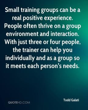 Small training groups can be a real positive experience. People often ...