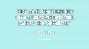Today, lawyers are attacking more; they're attacking everything. A ...
