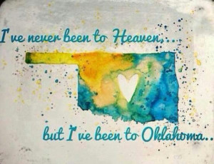ve never been to heaven, but I've been to Oklahoma.....