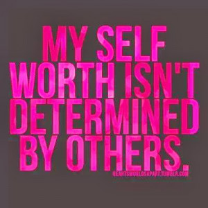 My self worth isn't determined by others