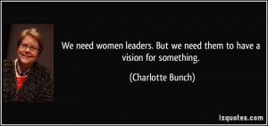 We need women leaders. But we need them to have a vision for something ...