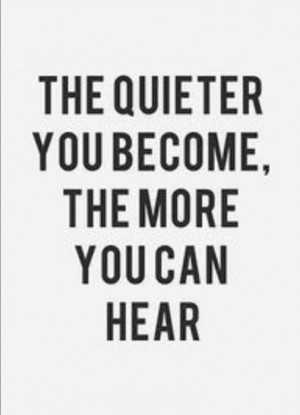 Saturday Quote: The quieter you become