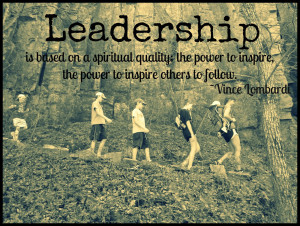 ... to Inspire,the Power to Inspire Others to Follow ~ Leadership Quote