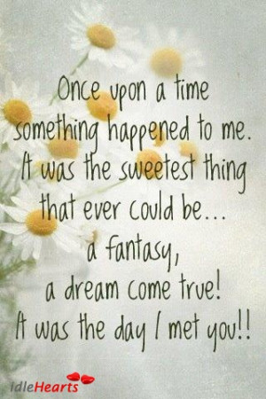 Once upon a time something happened to me. It was the sweetest thing ...