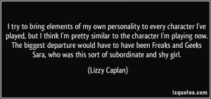of my own personality to every character I've played, but I think I ...