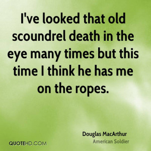 ve looked that old scoundrel death in the eye many times but this ...