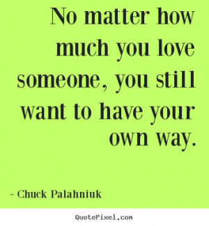 custom picture quotes about love - No matter how much you love someone ...