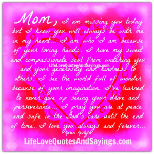 Miss You Mom Quotes Mom, i am missing you today