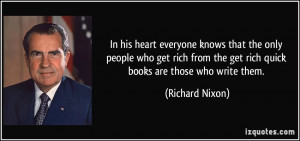 ... the get rich quick books are those who write them. - Richard Nixon