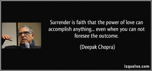 Surrender is faith that the power of love can accomplish anything ...