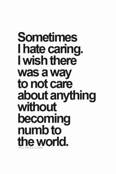 Quotes About Not Caring About Anything To not care about anything