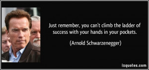 Just remember, you can't climb the ladder of success with your hands ...