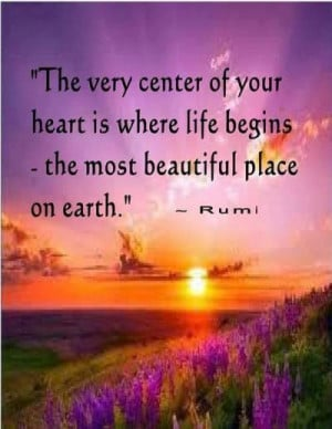 The very center of your heart is where life begins the most beautiful ...