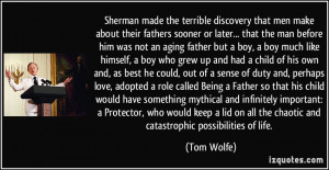Sherman made the terrible discovery that men make about their fathers ...