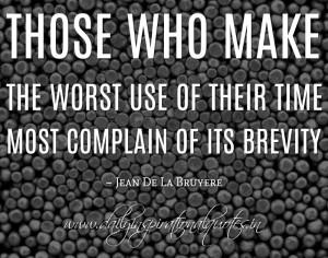 ... complain of its brevity. ~ Jean De La Bruyere ( Inspiring Quotes