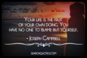 ... your-own-doing-you-have-no-one-to-blame-but-yourself-joseph-campbell
