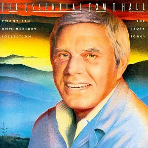 The Essential Tom T. Hall: Twentieth Anniversary Collection-The Story ...
