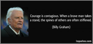 ... stand, the spines of others are often stiffened. - Billy Graham