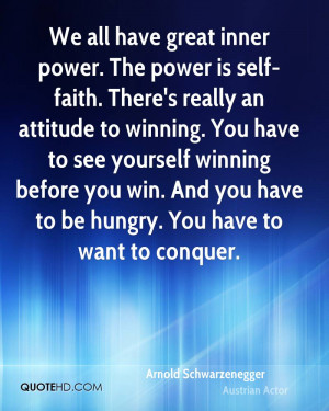 We all have great inner power. The power is self-faith. There's really ...