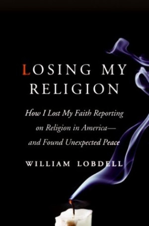 Losing My Religion: How I Lost My Faith Reporting on Religion in ...