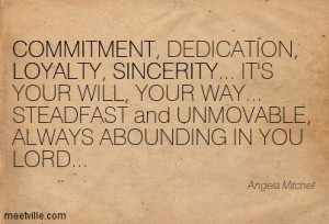 Commitment, Dedication, Loyalty, Sincerity, It's Your Will, Your Way ...