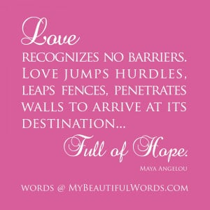 ... walls to arrive at its destination... full of hope. Maya Angelou
