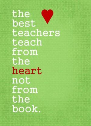 best teachers teach from the heart not from the book