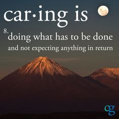 ... Caring is doing what has to be done and not expecting anything in