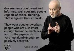 Governments don't want well informed, well-educated people capable ...