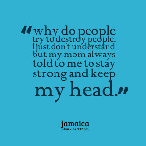 ... people i just don't understand but my mom always told to me to stay