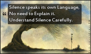 ... own Language, No need to Explain it. Understand Silence Carefully