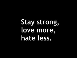 quotes stay strong love more hate less Life Quotes 277 Stay strong ...