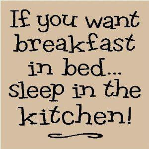 Quote about breakfast in bed....