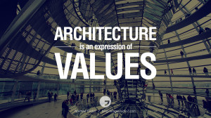 is an expression of values. - Norman Foster Architecture Quotes ...