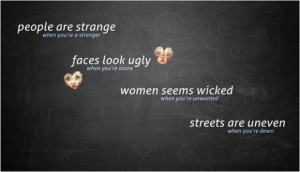 People are Strange When You are Strange ~ Inspirational Quote