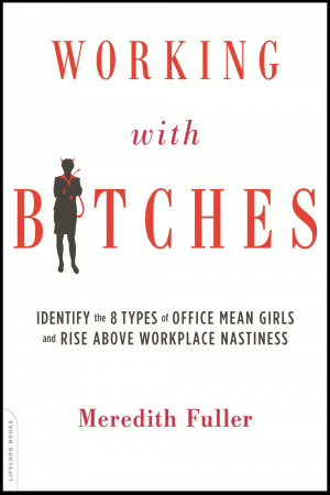 Working with Bitches: Identify the Eight Types of Office Mean Girls ...