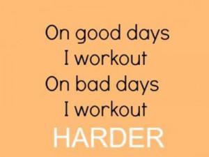 ... Quotes On Good Days I Workout, On Bad Days I Workout Harder