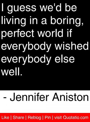 Jennifer aniston, quotes, sayings, live, boring world