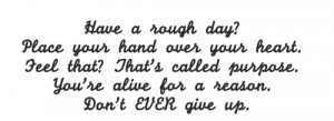 Have a rough day ? Place your hand over your heart. Feel that ? That's ...